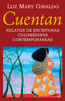CUENTAN RELATOS DE ESCRITORAS COLOMBIANAS CONTEMPORADAS